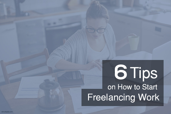 6 Tips On How To Start Freelancing Work