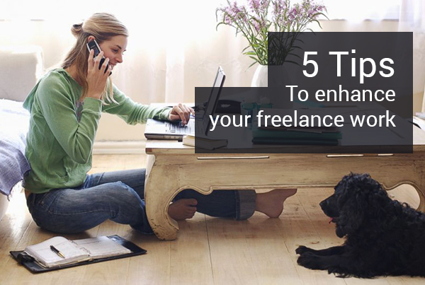 5 Tips To Enhance Your Freelance Work