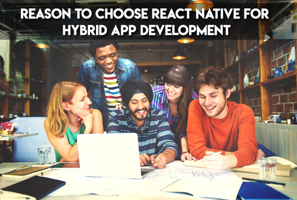Reason to Choose React Native for Hybrid App Development